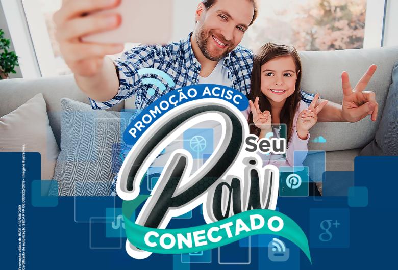Acisc inicia promoção 'Seu Pai Conectado'