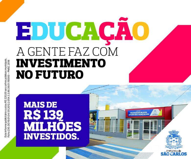 Educação a gente faz com investimento no futuro -