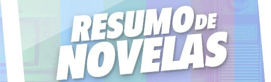 Resumo das Novelas - Crédito: Divulgação