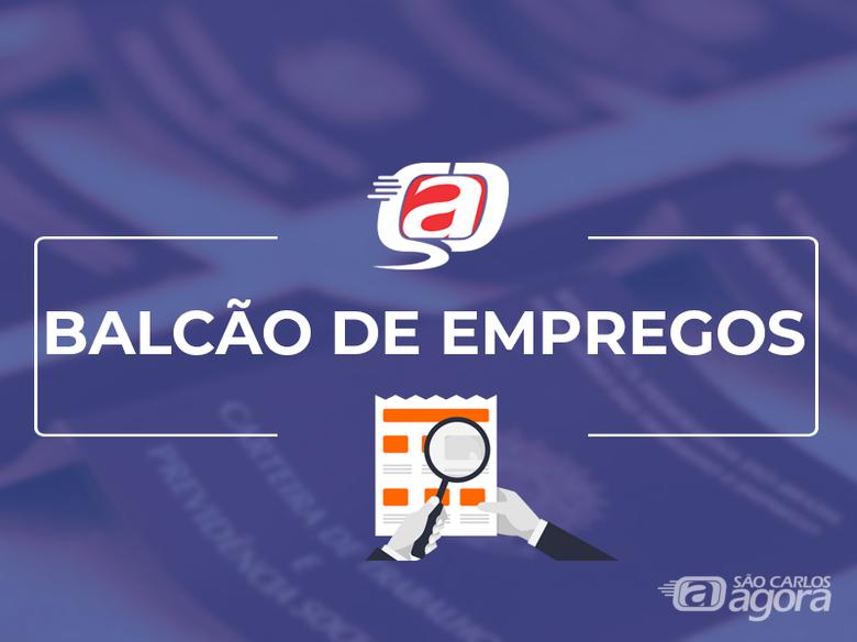Confira as 26 vagas de empregos disponíveis no Balcão do São Carlos Agora -