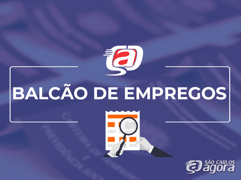 Confira as 27 vagas de empregos disponíveis no Balcão do São Carlos Agora -